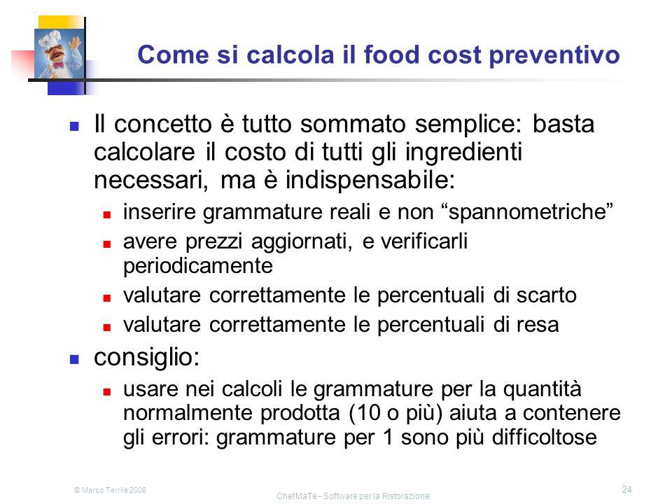 © Marco Terrile 2008 ChefMaTe - Software per la Ristorazione 24 Come si calcola il food cost preventivo Il concetto è tutto sommato semplice: basta ca