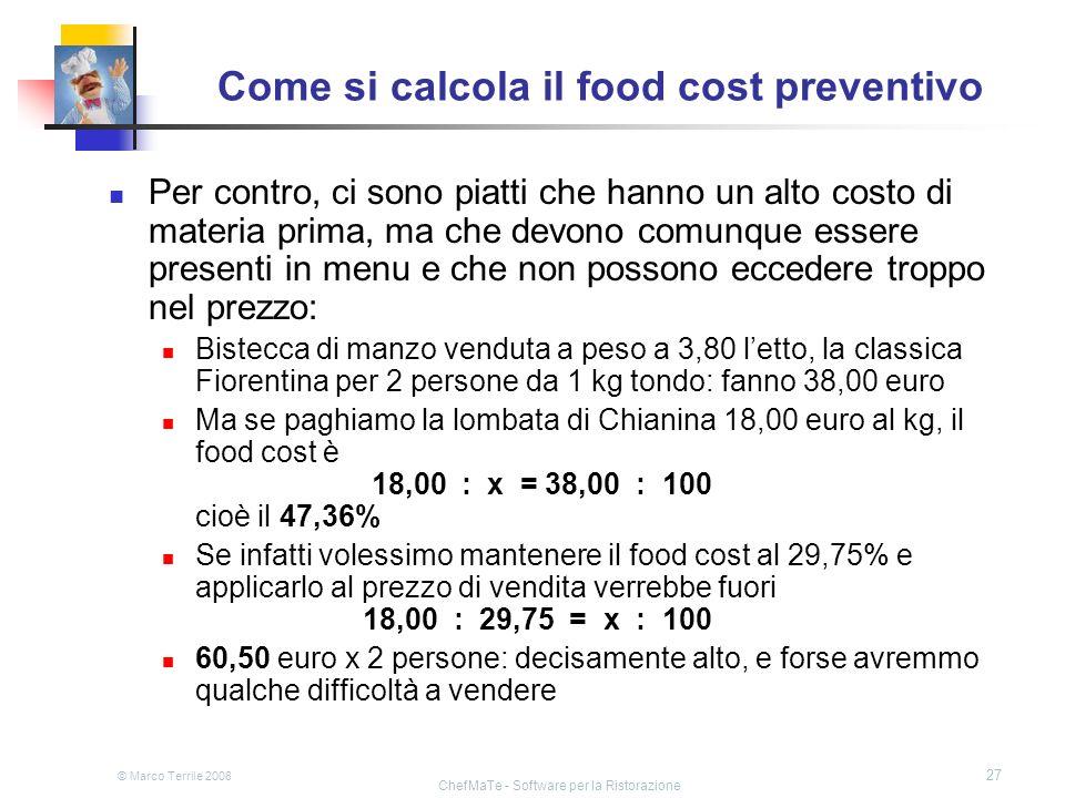 © Marco Terrile 2008 ChefMaTe - Software per la Ristorazione 27 Come si calcola il food cost preventivo Per contro, ci sono piatti che hanno un alto c