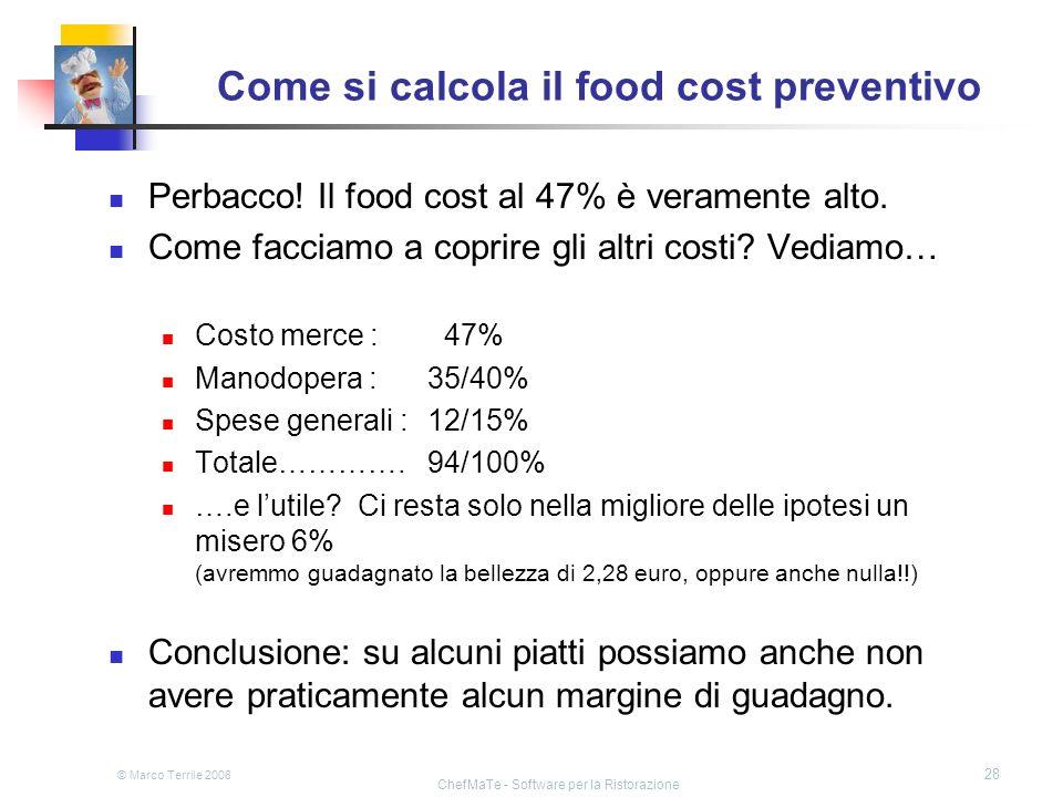 © Marco Terrile 2008 ChefMaTe - Software per la Ristorazione 28 Come si calcola il food cost preventivo Perbacco! Il food cost al 47% è veramente alto