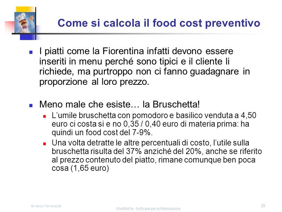 © Marco Terrile 2008 ChefMaTe - Software per la Ristorazione 29 Come si calcola il food cost preventivo I piatti come la Fiorentina infatti devono ess
