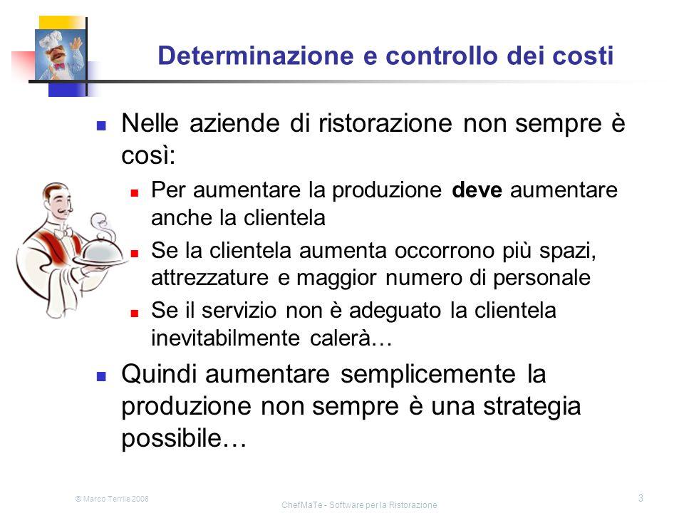 © Marco Terrile 2008 ChefMaTe - Software per la Ristorazione 3 Determinazione e controllo dei costi Nelle aziende di ristorazione non sempre è così: P