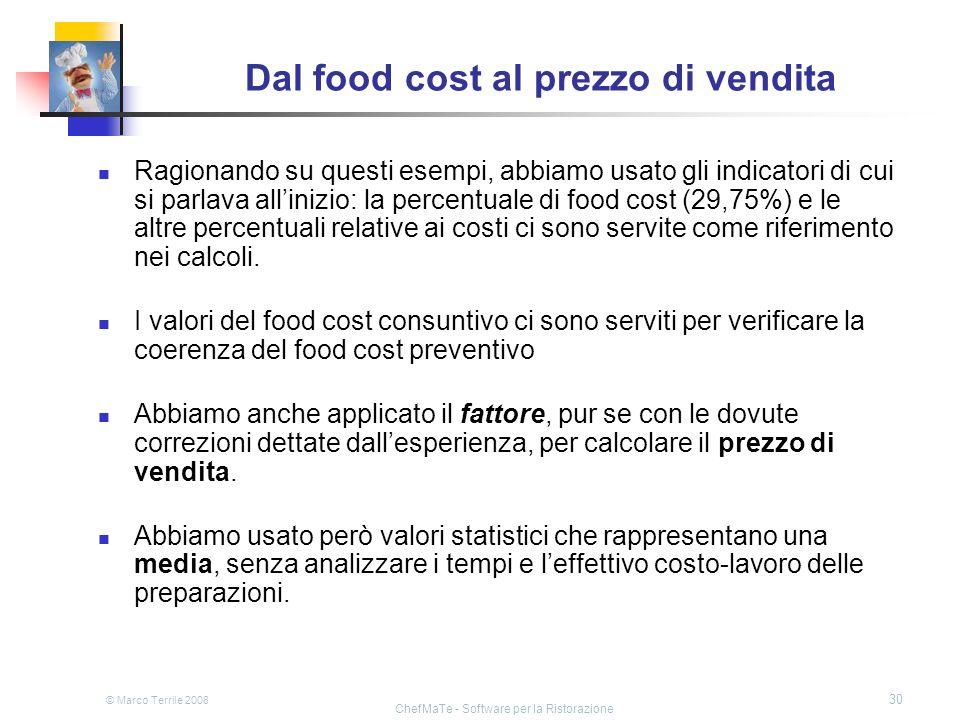 © Marco Terrile 2008 ChefMaTe - Software per la Ristorazione 30 Dal food cost al prezzo di vendita Ragionando su questi esempi, abbiamo usato gli indi