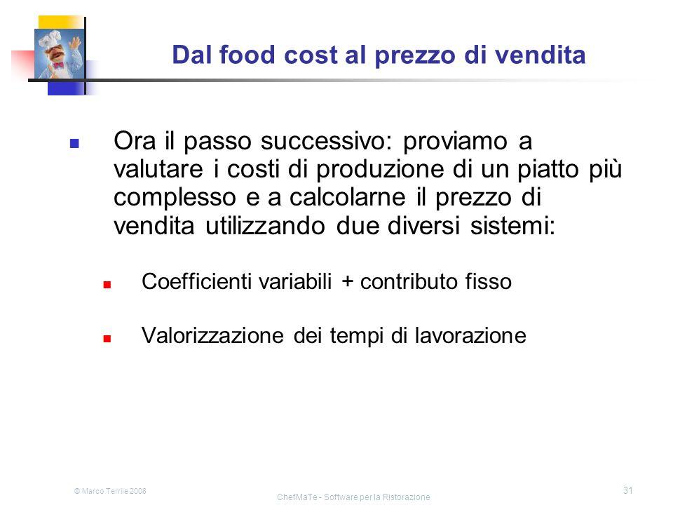 © Marco Terrile 2008 ChefMaTe - Software per la Ristorazione 31 Dal food cost al prezzo di vendita Ora il passo successivo: proviamo a valutare i cost