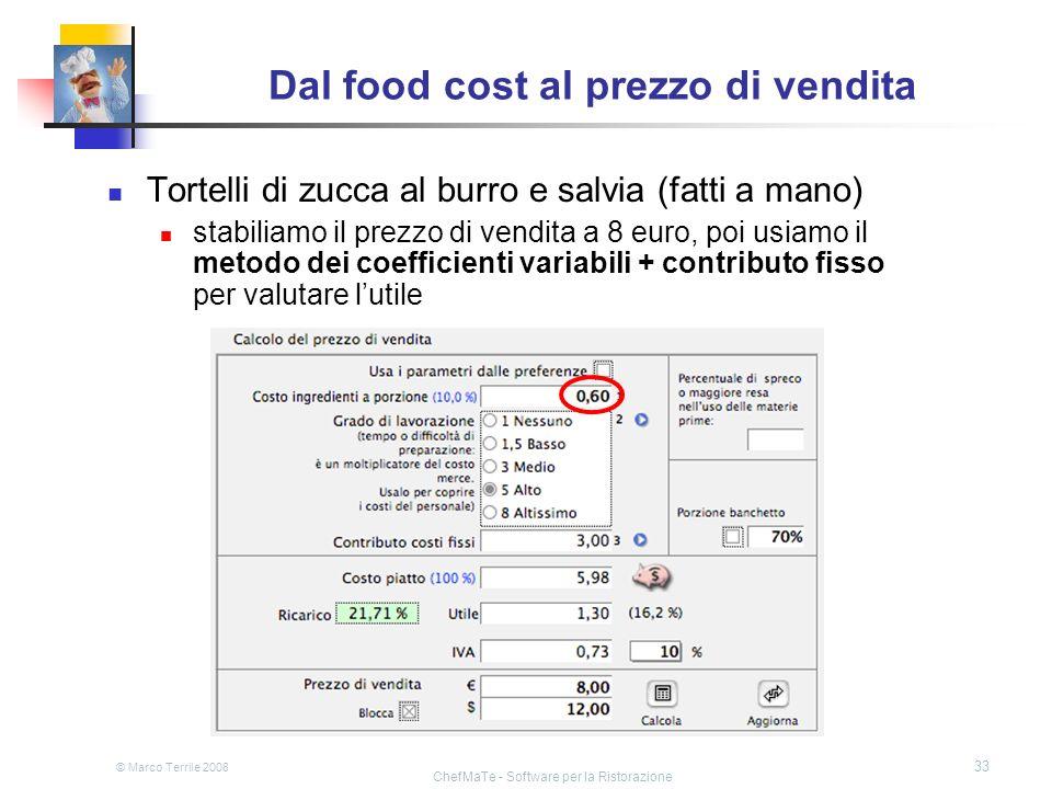 © Marco Terrile 2008 ChefMaTe - Software per la Ristorazione 33 Dal food cost al prezzo di vendita Tortelli di zucca al burro e salvia (fatti a mano)