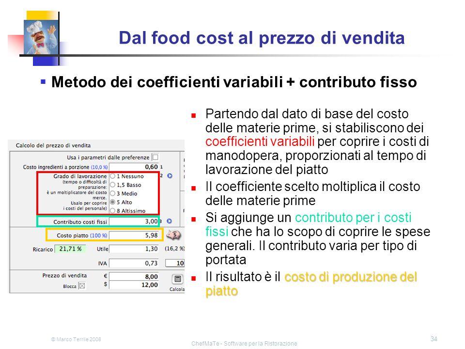 © Marco Terrile 2008 ChefMaTe - Software per la Ristorazione 34 Dal food cost al prezzo di vendita Partendo dal dato di base del costo delle materie p