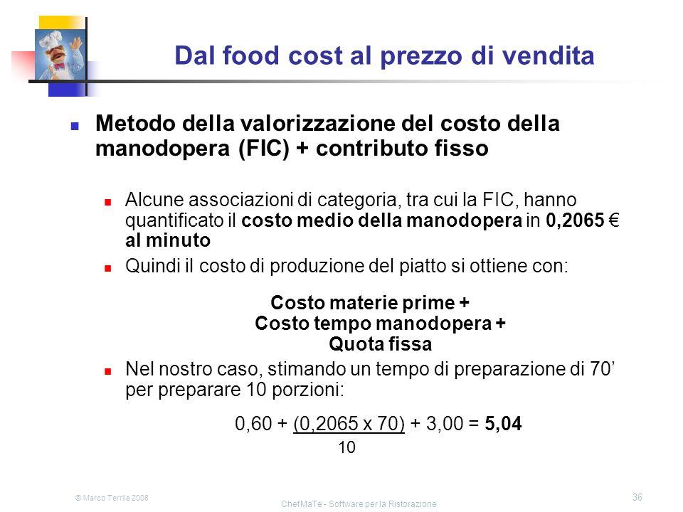 © Marco Terrile 2008 ChefMaTe - Software per la Ristorazione 36 Dal food cost al prezzo di vendita Metodo della valorizzazione del costo della manodop