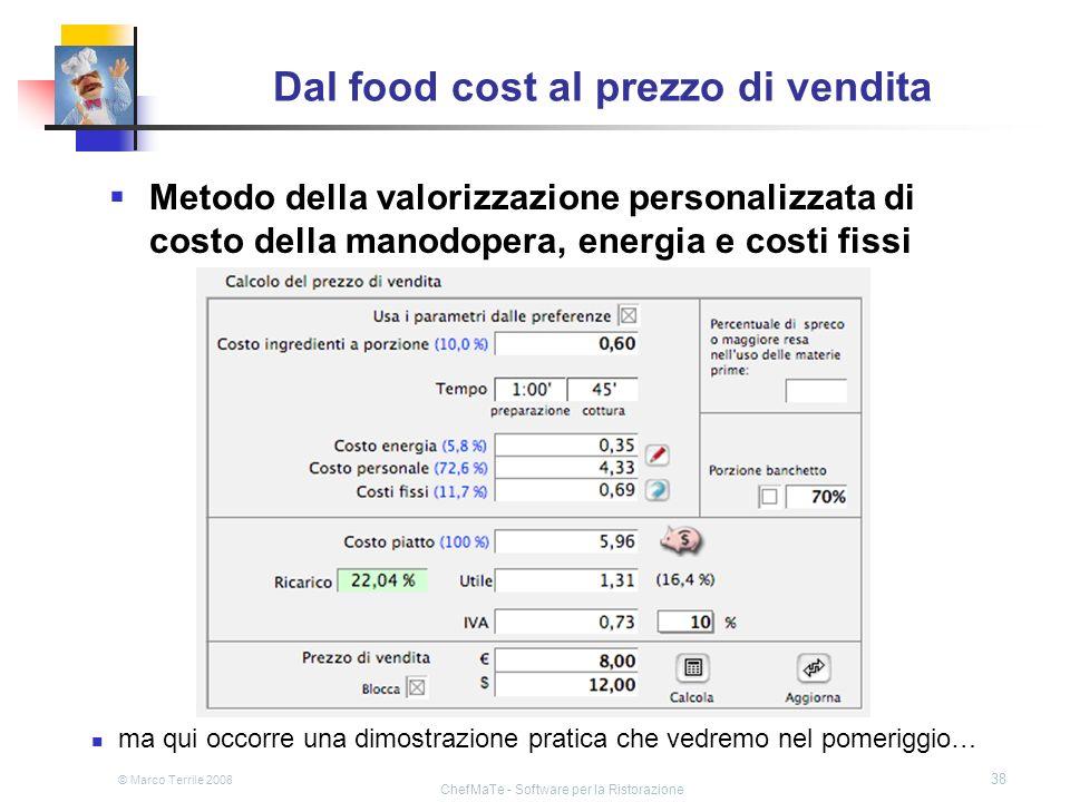 © Marco Terrile 2008 ChefMaTe - Software per la Ristorazione 38 Dal food cost al prezzo di vendita Metodo della valorizzazione personalizzata di costo