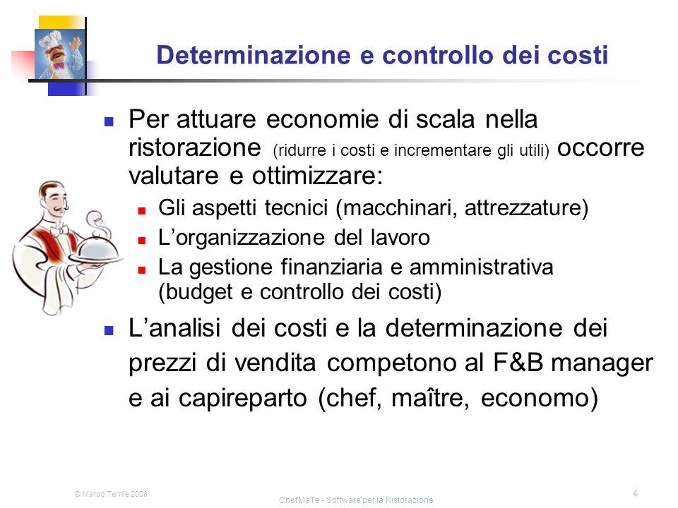 © Marco Terrile 2008 ChefMaTe - Software per la Ristorazione 4 Determinazione e controllo dei costi Per attuare economie di scala nella ristorazione (