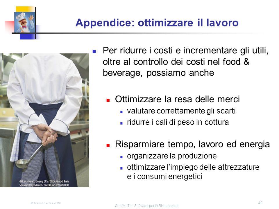 © Marco Terrile 2008 ChefMaTe - Software per la Ristorazione 40 Appendice: ottimizzare il lavoro Per ridurre i costi e incrementare gli utili, oltre a