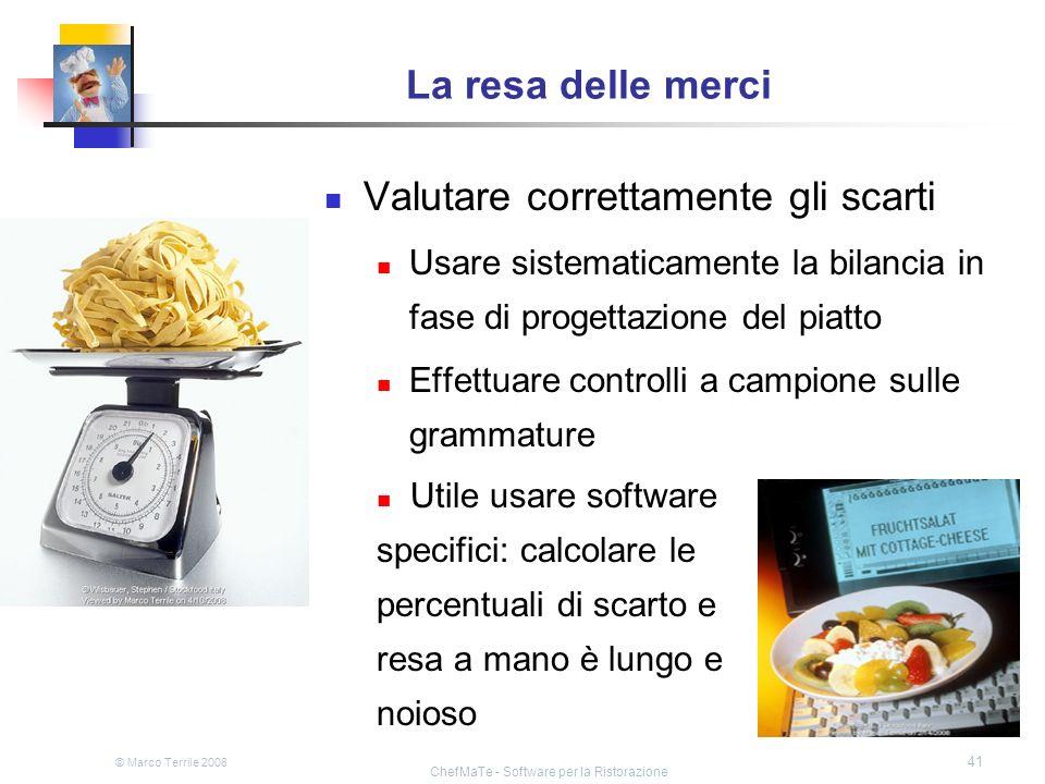 © Marco Terrile 2008 ChefMaTe - Software per la Ristorazione 41 La resa delle merci Valutare correttamente gli scarti Usare sistematicamente la bilanc
