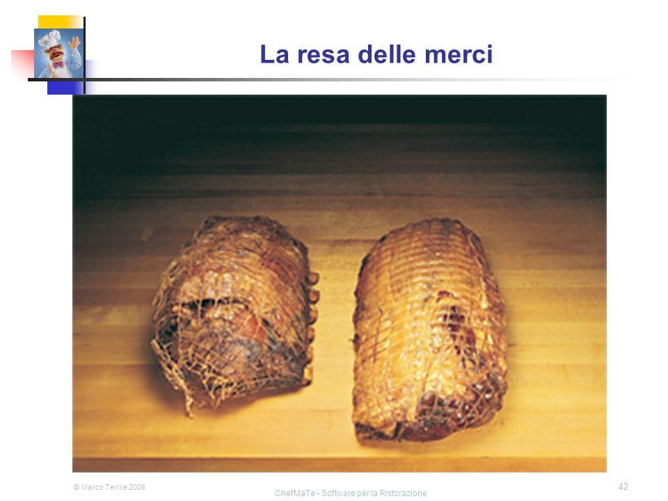 © Marco Terrile 2008 ChefMaTe - Software per la Ristorazione 42 La resa delle merci Ridurre i cali di peso in cottura Cotture a bassa temperatura Il c