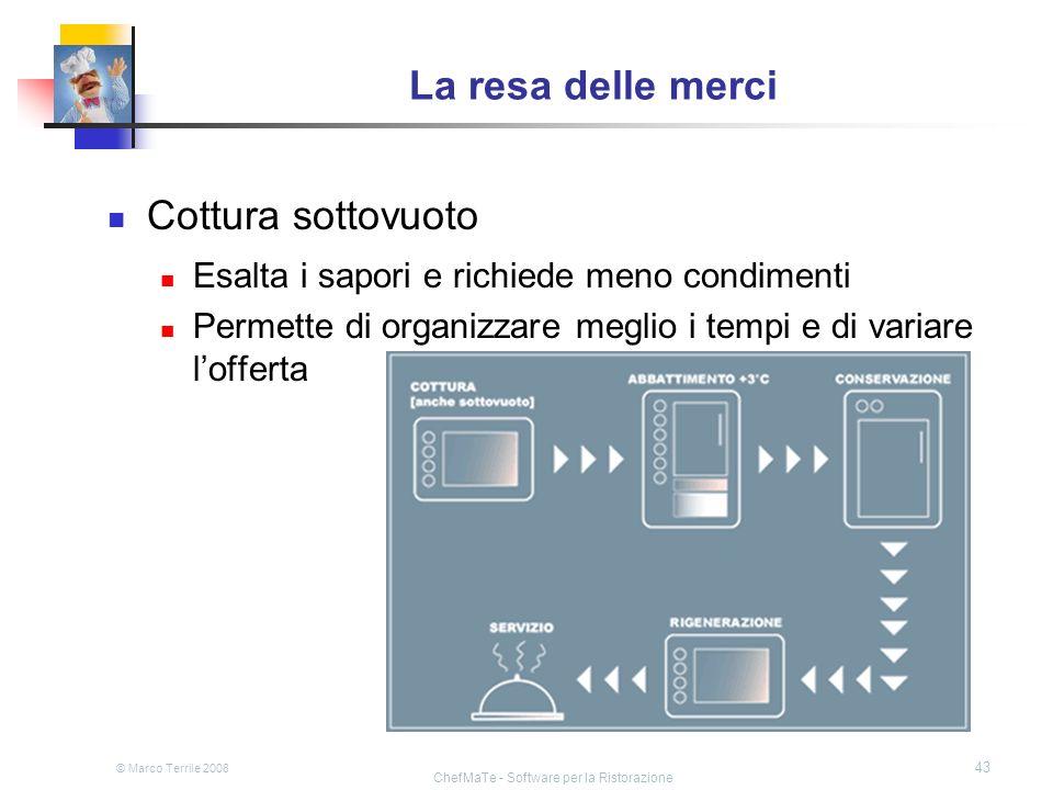 © Marco Terrile 2008 ChefMaTe - Software per la Ristorazione 43 La resa delle merci Cottura sottovuoto Esalta i sapori e richiede meno condimenti Perm