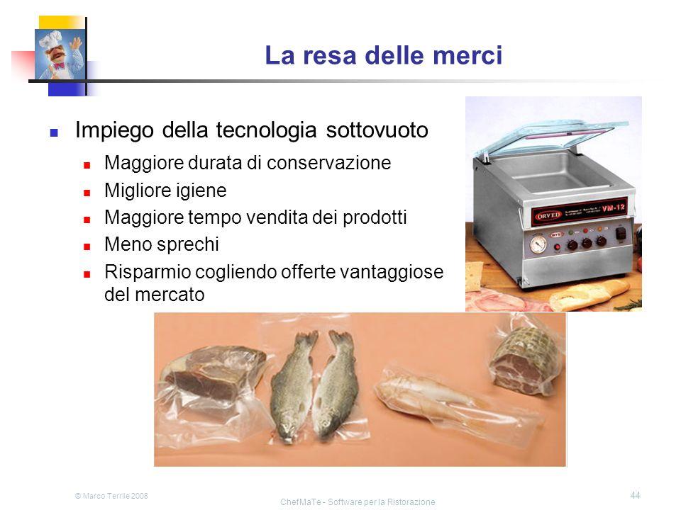 © Marco Terrile 2008 ChefMaTe - Software per la Ristorazione 44 La resa delle merci Impiego della tecnologia sottovuoto Maggiore durata di conservazio