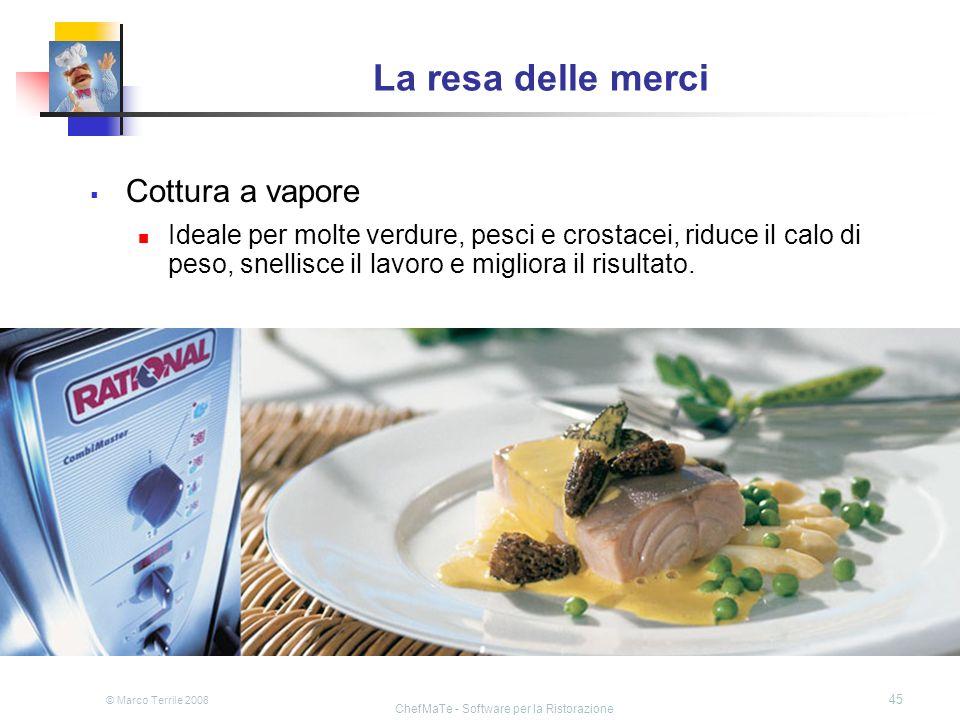 © Marco Terrile 2008 ChefMaTe - Software per la Ristorazione 45 La resa delle merci Cottura a vapore Ideale per molte verdure, pesci e crostacei, ridu
