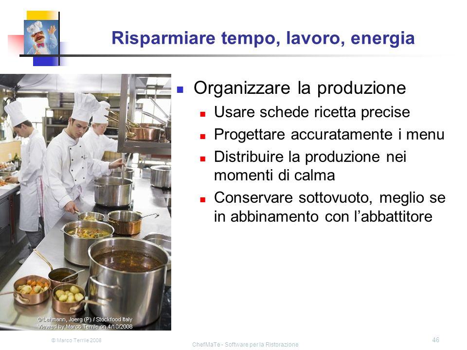 © Marco Terrile 2008 ChefMaTe - Software per la Ristorazione 46 Risparmiare tempo, lavoro, energia Organizzare la produzione Usare schede ricetta prec