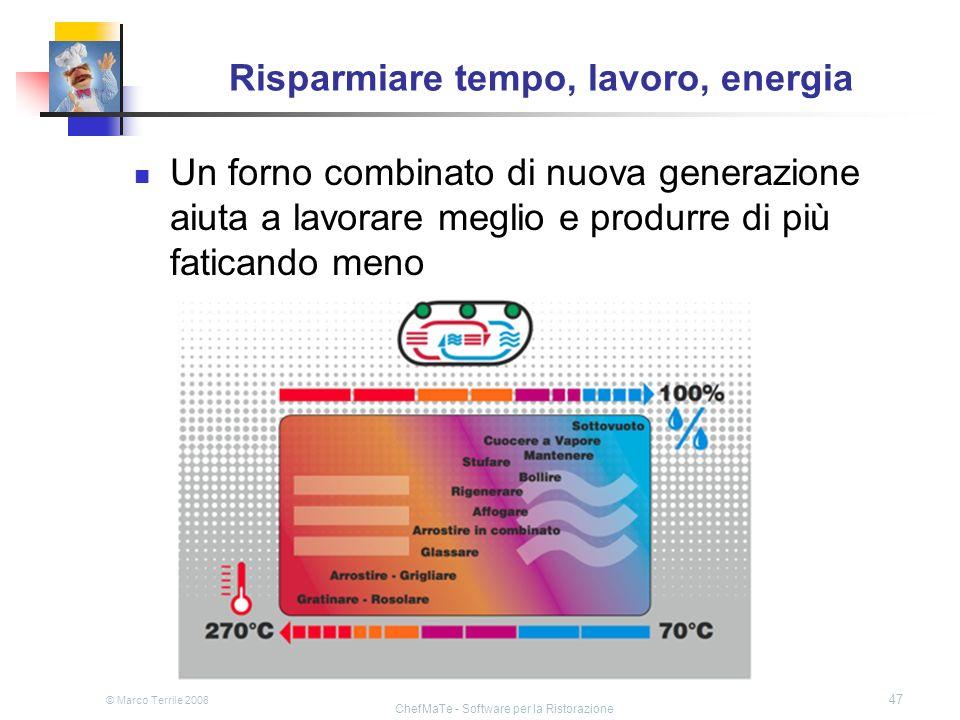 © Marco Terrile 2008 ChefMaTe - Software per la Ristorazione 47 Risparmiare tempo, lavoro, energia Un forno combinato di nuova generazione aiuta a lav