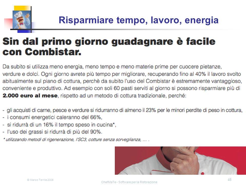 © Marco Terrile 2008 ChefMaTe - Software per la Ristorazione 48 Risparmiare tempo, lavoro, energia Lo dice anche la pubblicità! Si può veramente rispa