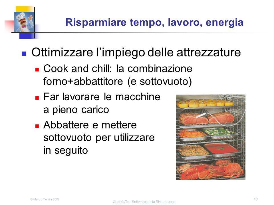 © Marco Terrile 2008 ChefMaTe - Software per la Ristorazione 49 Risparmiare tempo, lavoro, energia Ottimizzare limpiego delle attrezzature Cook and ch