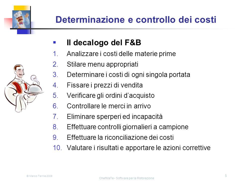 © Marco Terrile 2008 ChefMaTe - Software per la Ristorazione 5 Determinazione e controllo dei costi Il decalogo del F&B 1.Analizzare i costi delle mat
