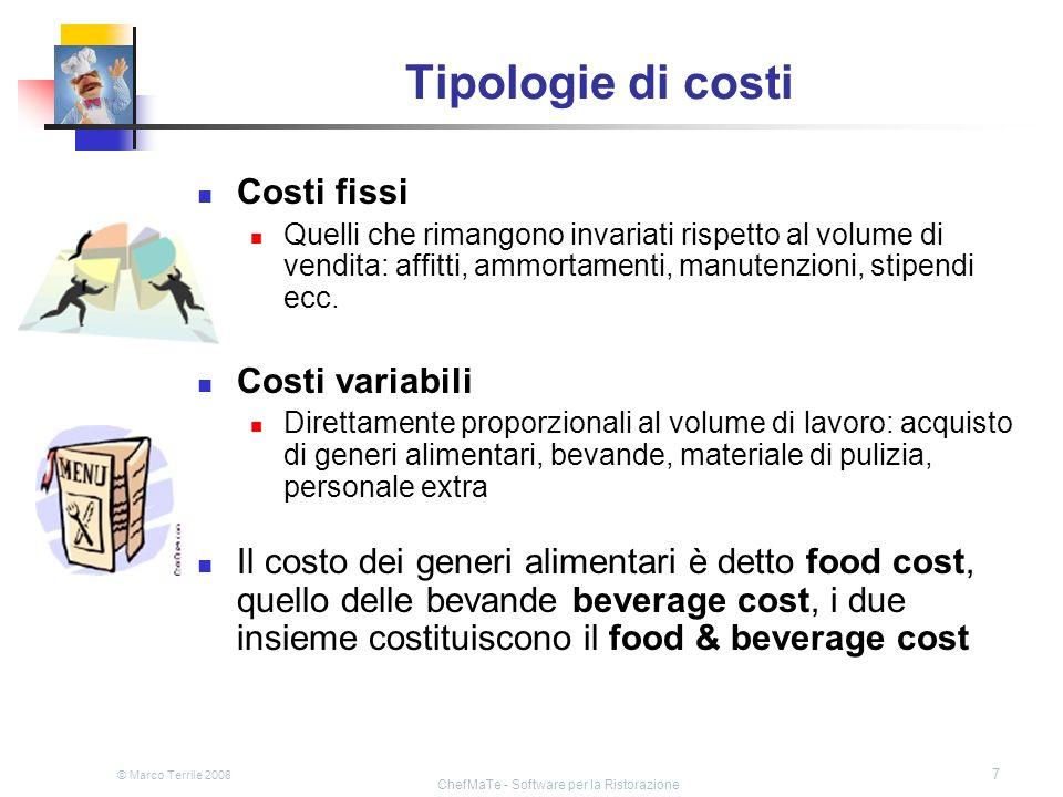 © Marco Terrile 2008 ChefMaTe - Software per la Ristorazione 7 Tipologie di costi Costi fissi Quelli che rimangono invariati rispetto al volume di ven