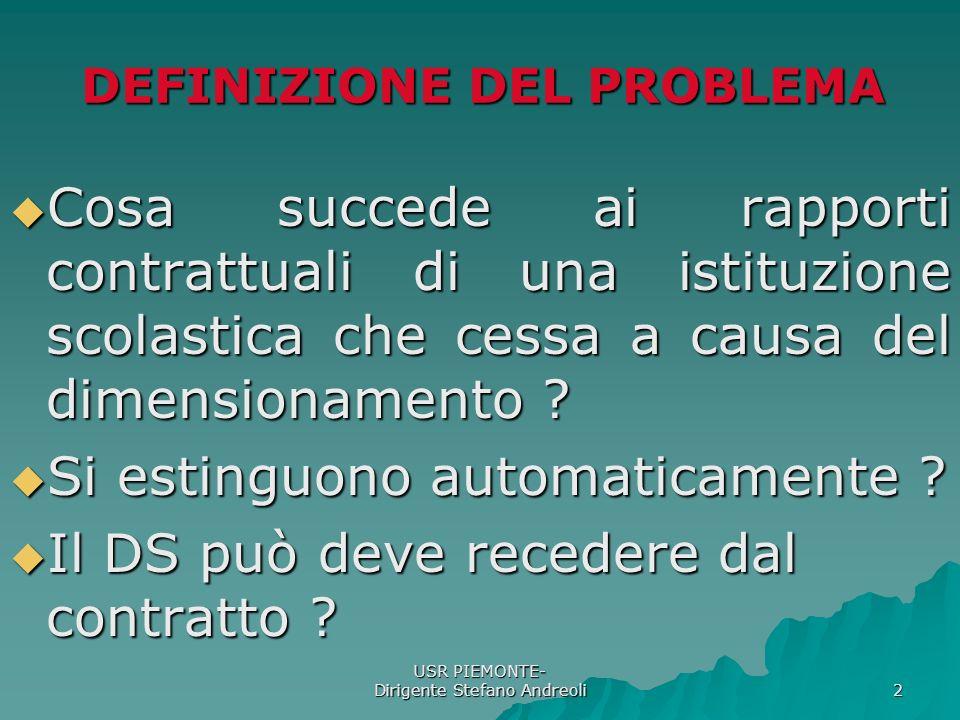 USR PIEMONTE- Dirigente Stefano Andreoli 2 DEFINIZIONE DEL PROBLEMA Cosa succede ai rapporti contrattuali di una istituzione scolastica che cessa a causa del dimensionamento .