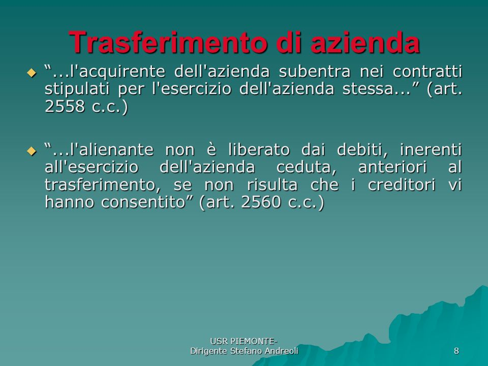 USR PIEMONTE- Dirigente Stefano Andreoli 8 Trasferimento di azienda...l acquirente dell azienda subentra nei contratti stipulati per l esercizio dell azienda stessa...