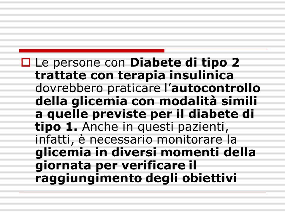 Le persone con Diabete di tipo 2 trattate con terapia insulinica dovrebbero praticare lautocontrollo della glicemia con modalità simili a quelle previ