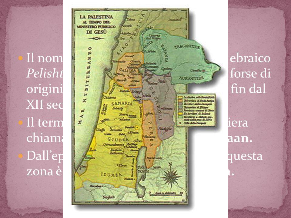 Il nome Palestina deriva dal termine ebraico Pelishtim, filistei, i temibili invasori, forse di origini cretesi, installatisi sulla costa fin dal XII