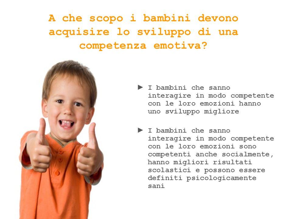 I bambini che sanno interagire in modo competente con le loro emozioni hanno uno sviluppo migliore I bambini che sanno interagire in modo competente c