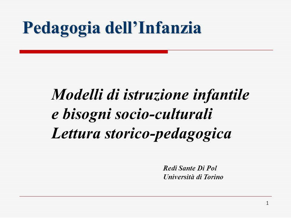 1 Modelli di istruzione infantile e bisogni socio-culturali Lettura storico-pedagogica Redi Sante Di Pol Università di Torino Pedagogia dellInfanzia