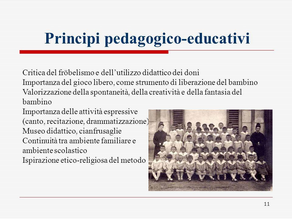 11 Principi pedagogico-educativi Critica del fröbelismo e dellutilizzo didattico dei doni Importanza del gioco libero, come strumento di liberazione d