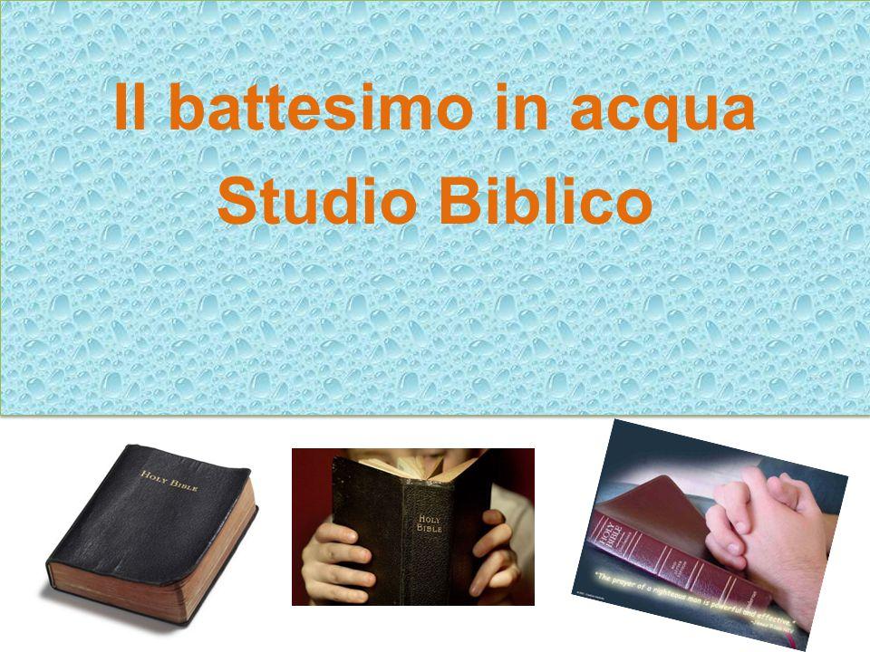 Il battesimo in acqua Studio Biblico Il battesimo in acqua Studio Biblico
