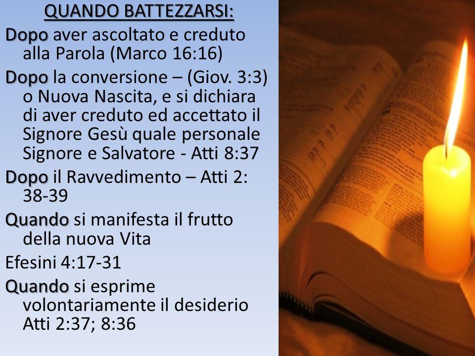 QUANDO BATTEZZARSI: Dopo Dopo aver ascoltato e creduto alla Parola (Marco 16:16) Dopo Dopo la conversione – (Giov.
