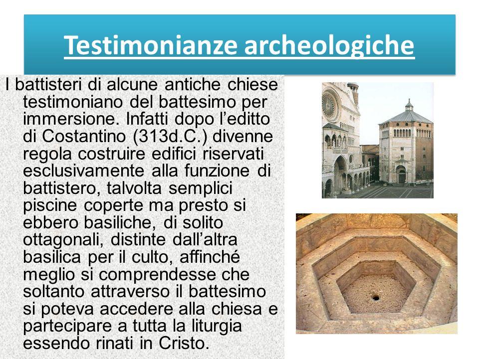 Testimonianze archeologiche I battisteri di alcune antiche chiese testimoniano del battesimo per immersione.