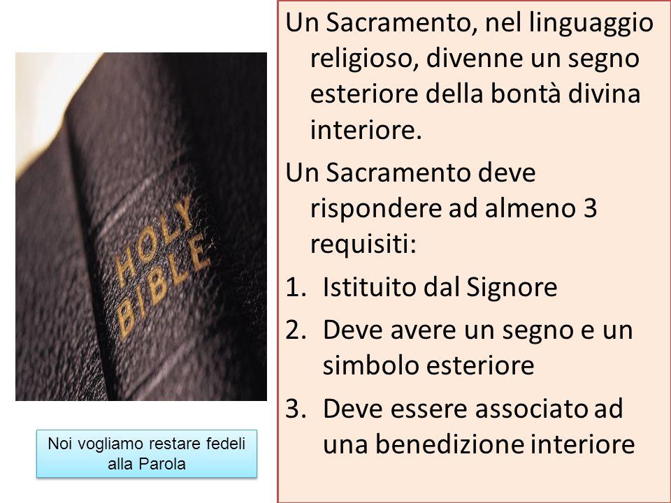 A tali condizioni rispondono solo due ordinamenti del Signore: Battesimo in Acqua Santa Cena Sacramento: Sacramentum (giuramento) tale termine fu coniato da Tertulliano (un Padre della fede – 160-220 a.d.) che lo definì come: Giuramento di fedeltà a Dio Giuramento di fedeltà a Dio