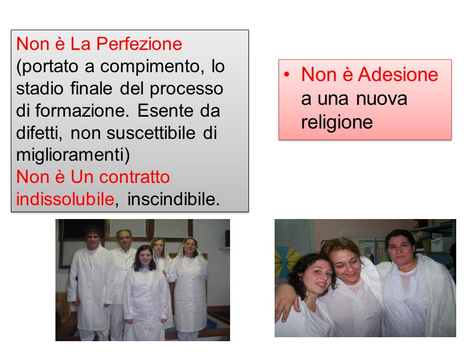 Non è Adesione a una nuova religione Non è La Perfezione (portato a compimento, lo stadio finale del processo di formazione.