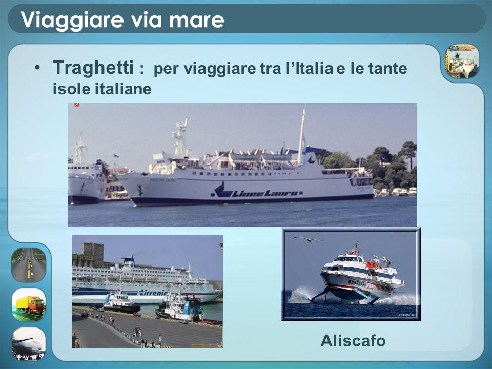 Viaggiare via mare Traghetti : per viaggiare tra lItalia e le tante isole italiane Aliscafo