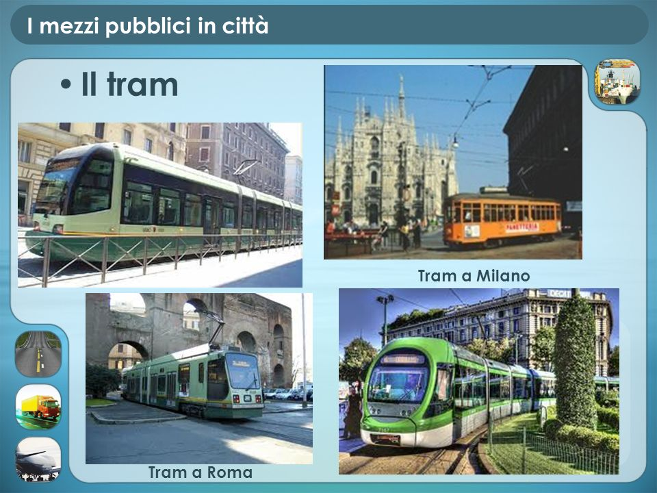 I mezzi pubblici in città Il tram Tram a Milano Tram a Roma