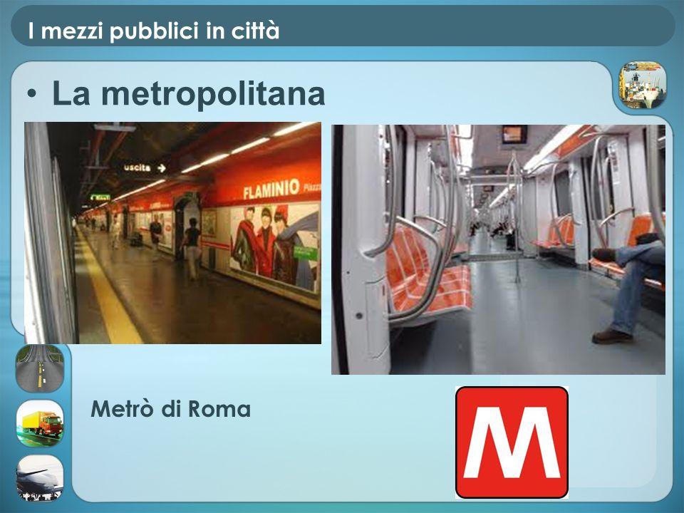 I mezzi pubblici in città La metropolitana Metrò di Roma Metr ò di Torino