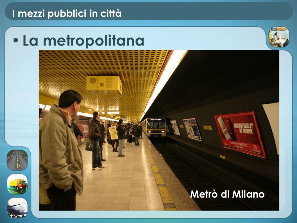 I mezzi pubblici in città La metropolitana Metrò di Milano