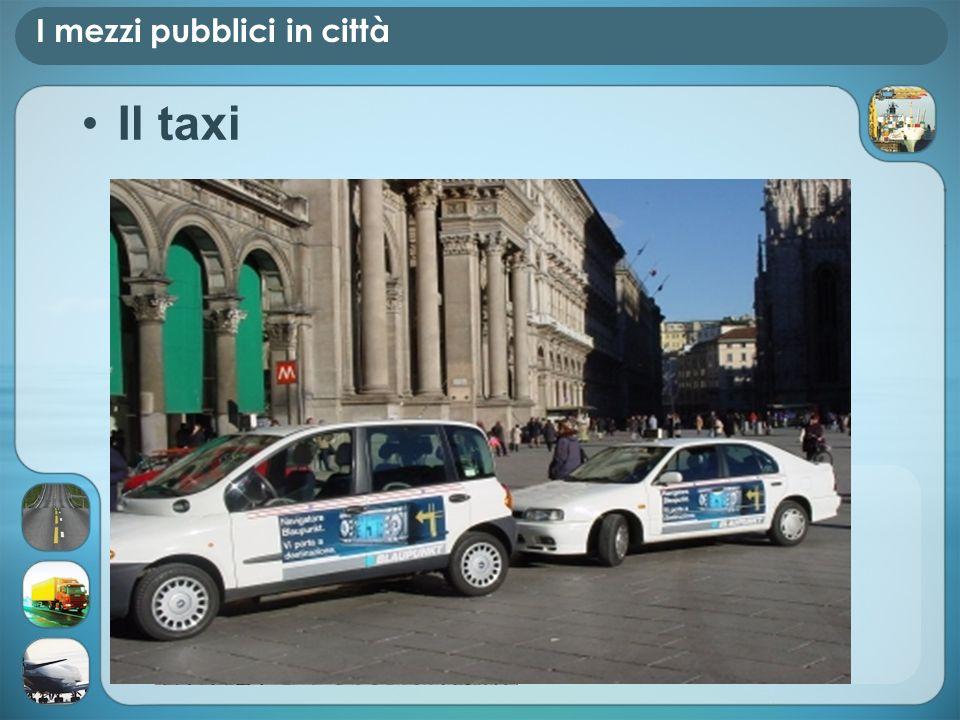 I mezzi pubblici in città Il taxi
