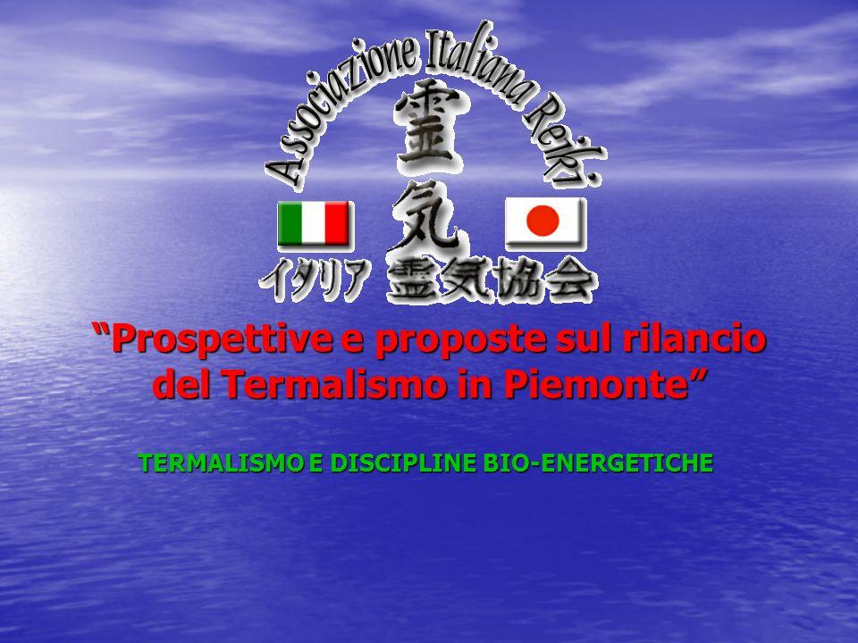 Prospettive e proposte sul rilancio del Termalismo in Piemonte TERMALISMO E DISCIPLINE BIO-ENERGETICHE