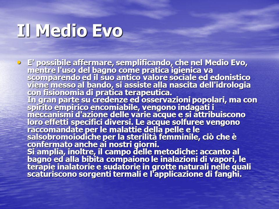 Il Medio Evo E' possibile affermare, semplificando, che nel Medio Evo, mentre l'uso del bagno come pratica igienica va scomparendo ed il suo antico va