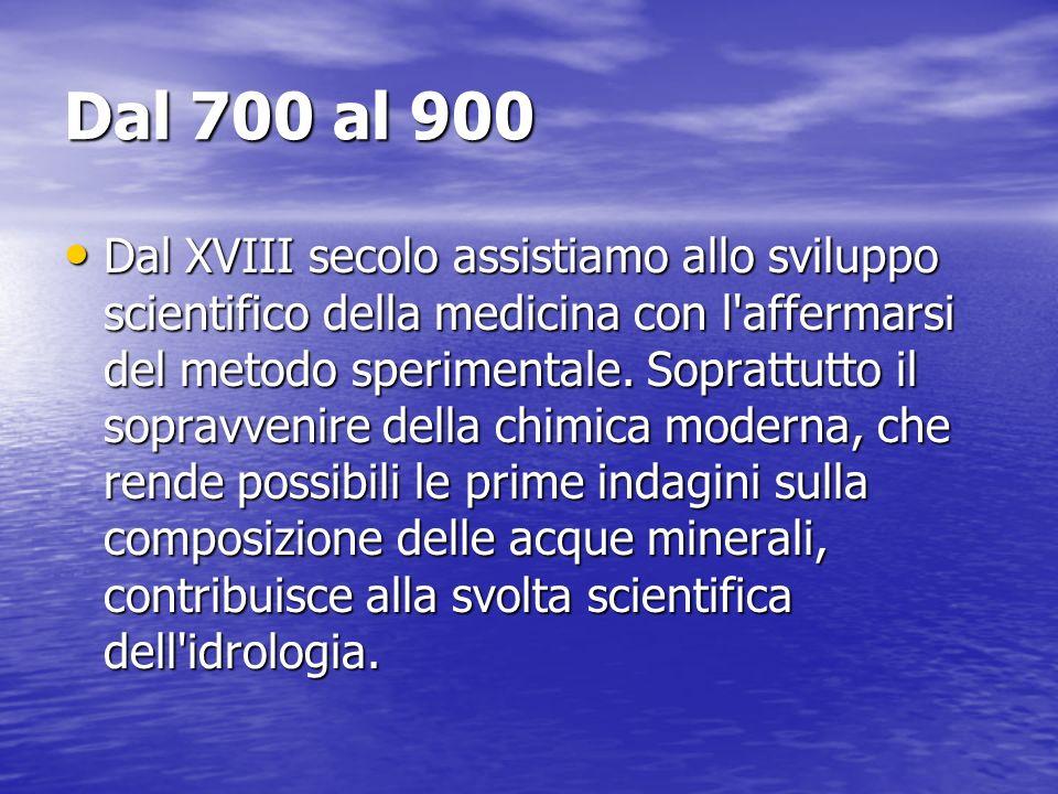 Dal 700 al 900 Dal XVIII secolo assistiamo allo sviluppo scientifico della medicina con l'affermarsi del metodo sperimentale. Soprattutto il sopravven