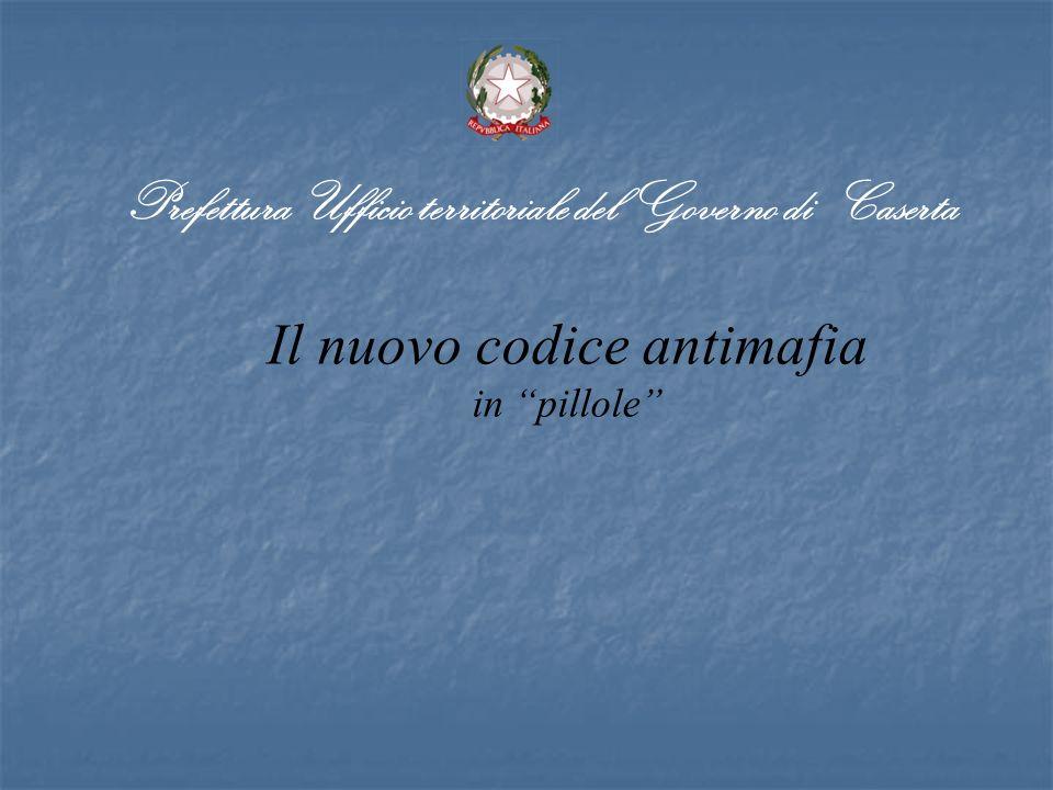 Il nuovo codice antimafia in pillole Prefettura Ufficio territoriale del Governo di Caserta