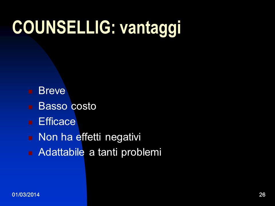 01/03/201426 COUNSELLIG: vantaggi Breve Basso costo Efficace Non ha effetti negativi Adattabile a tanti problemi