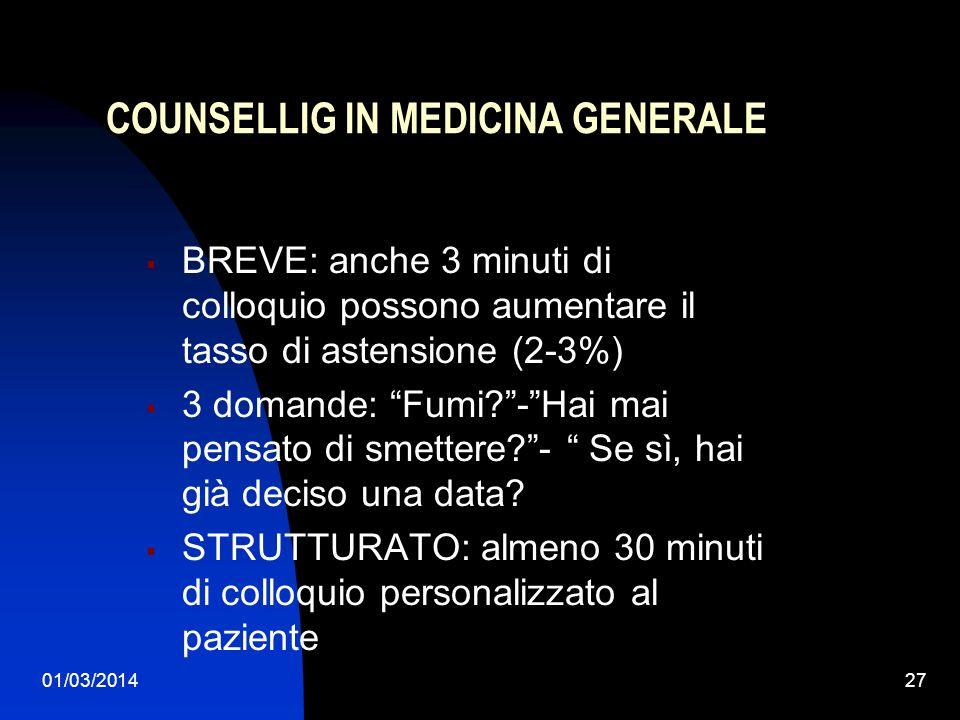 01/03/201427 COUNSELLIG IN MEDICINA GENERALE BREVE: anche 3 minuti di colloquio possono aumentare il tasso di astensione (2-3%) 3 domande: Fumi?-Hai m