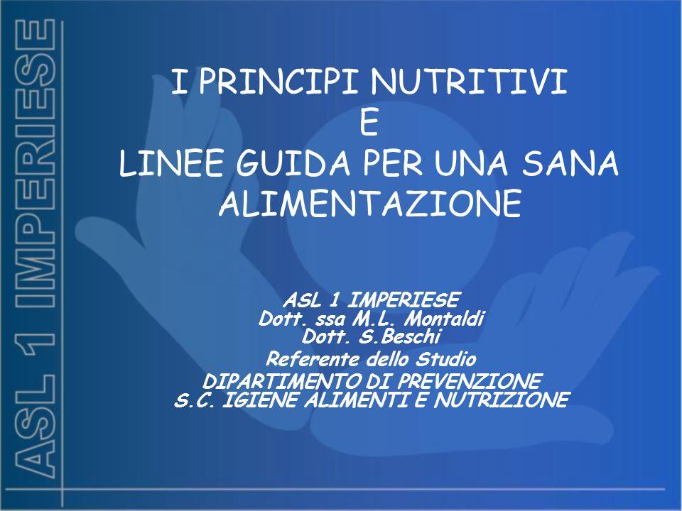 I PRINCIPI NUTRITIVI E LINEE GUIDA PER UNA SANA ALIMENTAZIONE ASL 1 IMPERIESE Dott. ssa M.L. Montaldi Dott. S.Beschi Referente dello Studio DIPARTIMEN