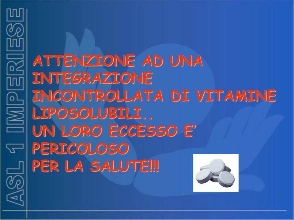ATTENZIONE AD UNA INTEGRAZIONE INCONTROLLATA DI VITAMINE LIPOSOLUBILI..
