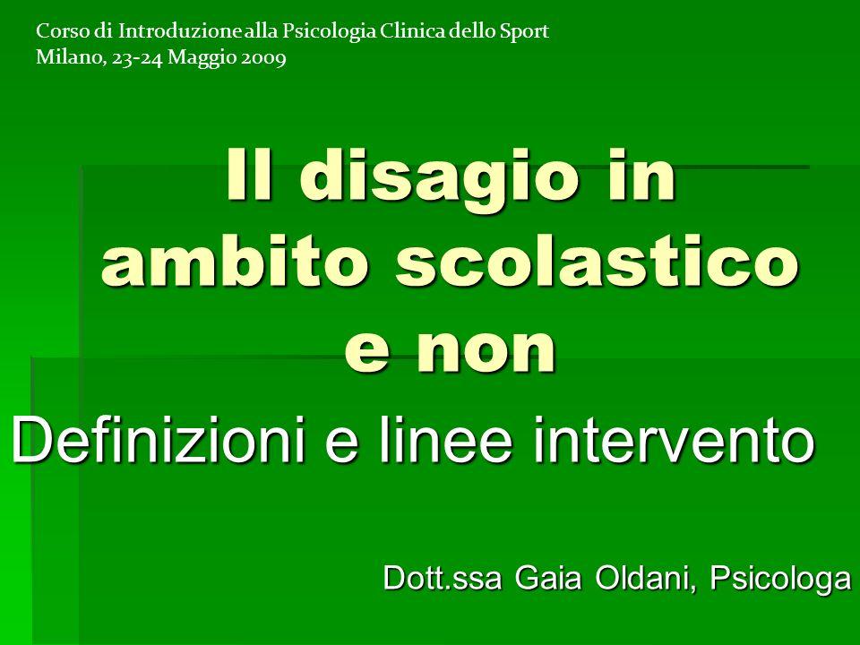 Il disagio in ambito scolastico e non Definizioni e linee intervento Dott.ssa Gaia Oldani, Psicologa Corso di Introduzione alla Psicologia Clinica del